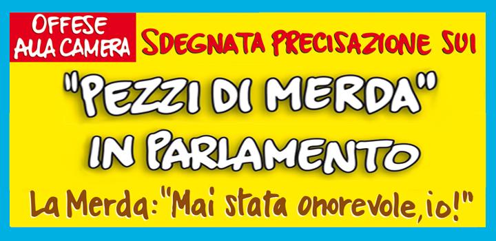 """""""PEZZI DI MERDA"""" <br/>IN PARLAMENTO"""