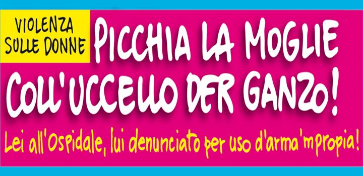 PICCHIA LA MOGLIE <br/>COLL'UCCELLO DER GANZO