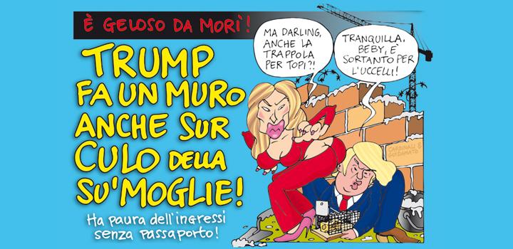 TRUMP FA UN MURO <br/>ANCHE SUR CULO <br/>ALLA SU' MOGLIE!