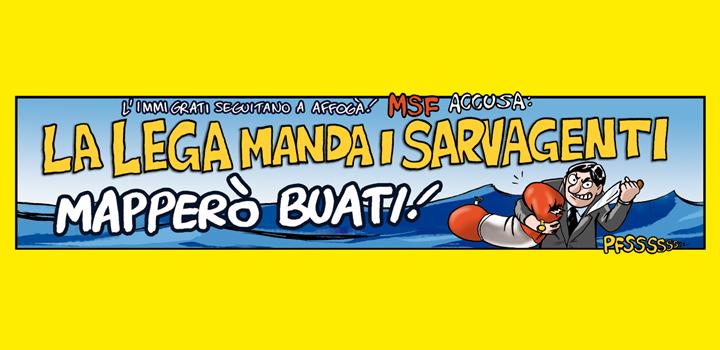LA LEGA MANDA I SARVAGENTI <br/>MAPPERÒ BUATI!