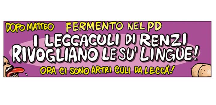 I LECCACULI DI RENZI <br/>RIVOGLIANO <br/>LE SU' LINGUE!