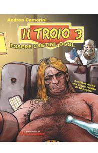"""Il Troio 3 """"Essere cretini oggi"""""""