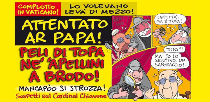 ATTENTATO AR PAPA! <br/> PELI DI TOPA <br/>NE' 'APELLINI A BRODO!