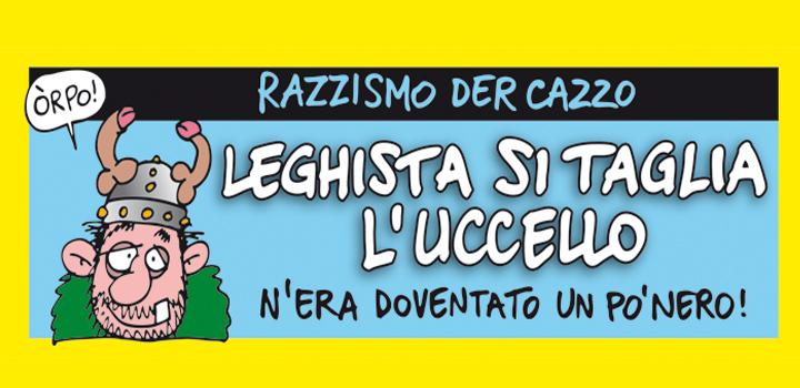 LEGHISTA<br/> SI TAGLIA<br/> L'UCCELLO!