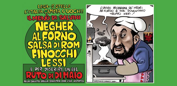 Il menú di Salvini <br/>NEGHER AL FORNO <br/>SALSA DI ROM <br/>FINOCCHI LESSI <br/>E per digerire, un bel <br/>RUTO di DI MAIO