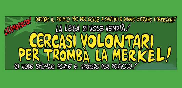 La Lega si vole vendià! <br/>CERCASI VOLONTARI <br/>PER TROMBÀ LA MERKEL!