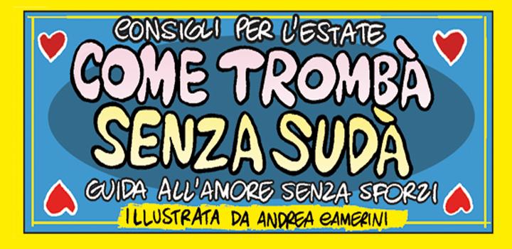 Consigli per l'estate <br/>COME TROMBÀ <br/>SENZA SUDÀ <br/>E<br/>IL GIALLO DELL'ESTATE! <br />Le inchieste del <br />Commissario Montenero