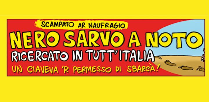 Scampato ar naufragio<br/>NERO SARVO A NOTO <br/>RICERCATO <br/>IN TUTT'ITALIA