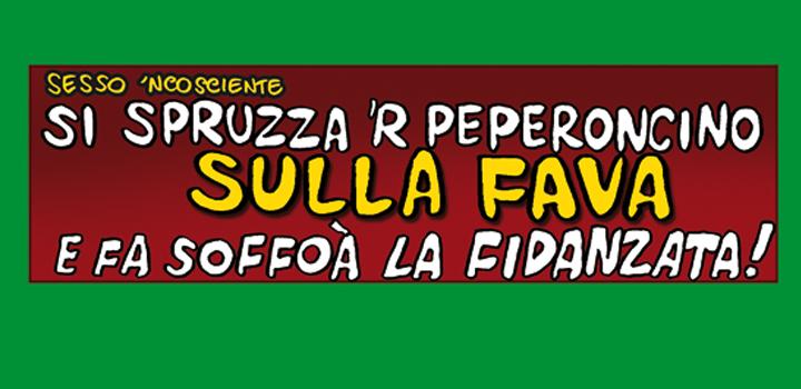 SI SPRUZZA <br/>'R PEPERONCINO <br/>SULLA FAVA