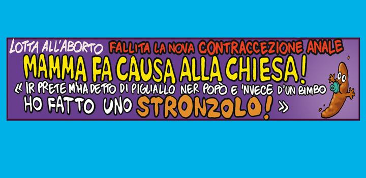 FALLITA LA NOVA <br/>CONTRACCEZIONE ANALE <br/>MAMMA FA CAUSA <br/>ALLA CHIESA