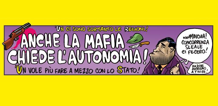 ANCHE LA MAFIA <br/>CHIEDE <br/>L'AUTONOMIA!