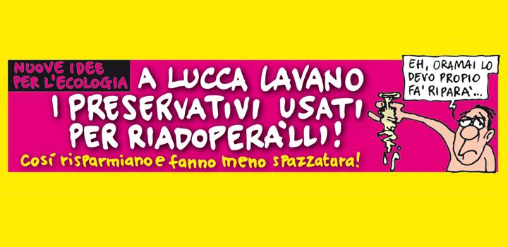 A LUCCA LAVANO <br/>I PRESERVATIVI USATI <br/>PER RIADOPERALLI!