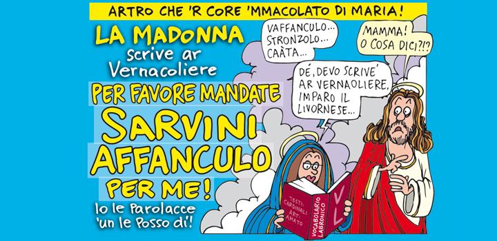 LA MADONNA <br/>scrive al Vernacoliere <br/>Per favore mandate <br/>SARVINI <br/>AFFANCULO <br/>PER ME!