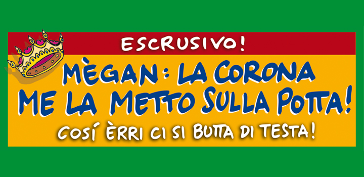 MEGAN: <br/>LA CORONA ME LA METTO <br/>SULLA PÒTTA