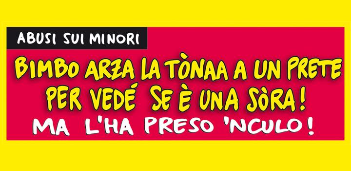 BIMBO ARZA LA TÒNAA <br/>A UN PRETE PER VEDÉ <br/>SE È 'NA SÒRA!