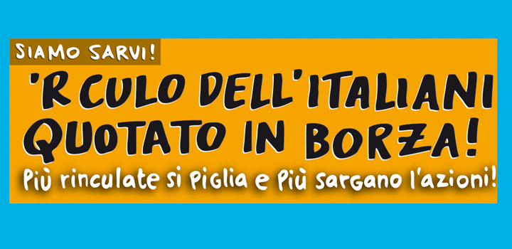 'R CULO DELL'ITALIANI <br/>QUOTATO IN BORZA!