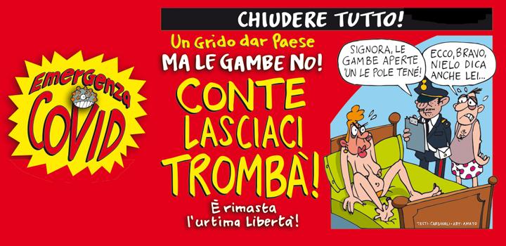 CHIUDERE TUTTO<br/> MA LE GAMBE NO! <BR/>Un grido dar Paese<br>  CONTE<br> LASCIACI TROMBÀ!