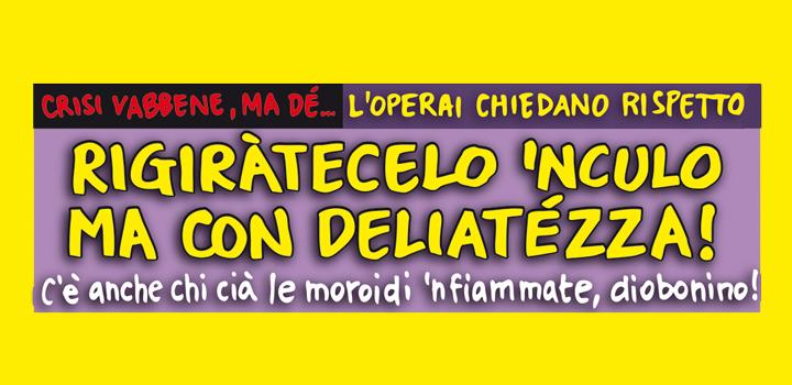 L'OPERAI CHIEDANO RISPETTO<br/>RIGIRÀTECELO 'NCULO<br/>MA CON DELIATEZZA!